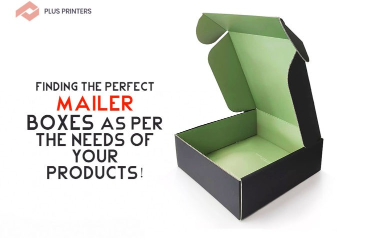 Finding the Perfect Mailer Boxes as Per the Needs of Your Products!