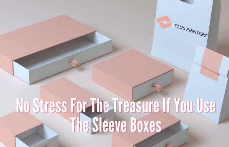 No Stress For The Treasure If You Use The Sleeve Boxes