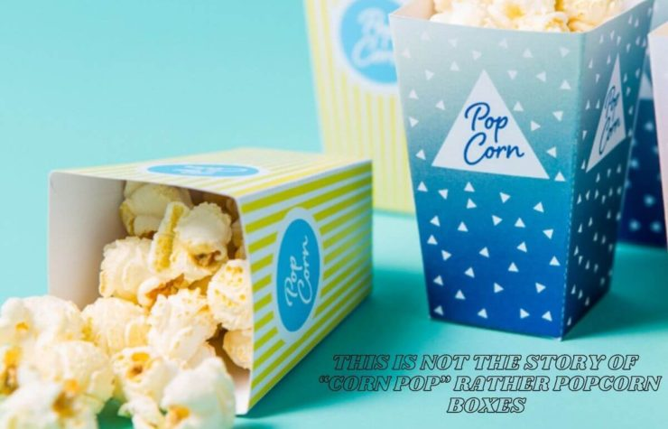 """This Is Not the Story Of """"Corn Pop"""" Rather Popcorn Boxes"""