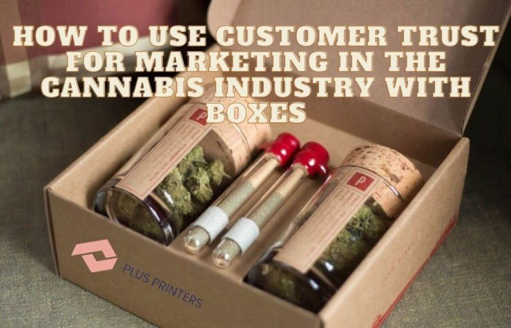 How to Use Customer trust for Marketing in the Cannabis Industry with Boxes