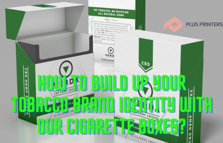 How to Build Up Your Tobacco Brand Identity with Our Cigarette Boxes?
