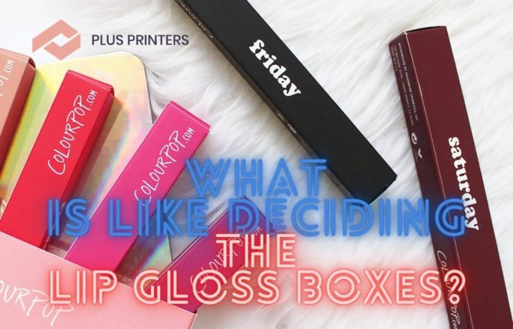 What Is Like Deciding the Lip Gloss Boxes?