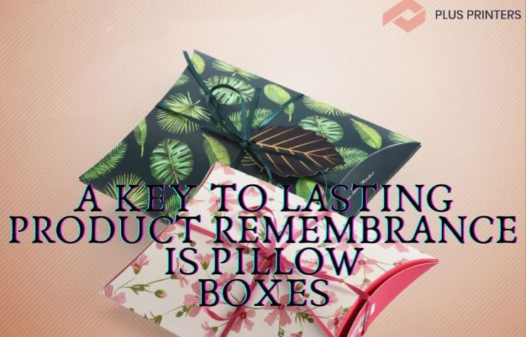 A Key to Lasting Product Remembrance is Pillow Boxes