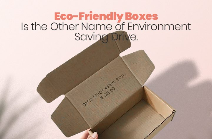 Eco-Friendly Boxes Is the Other Name of Environment Saving Drive