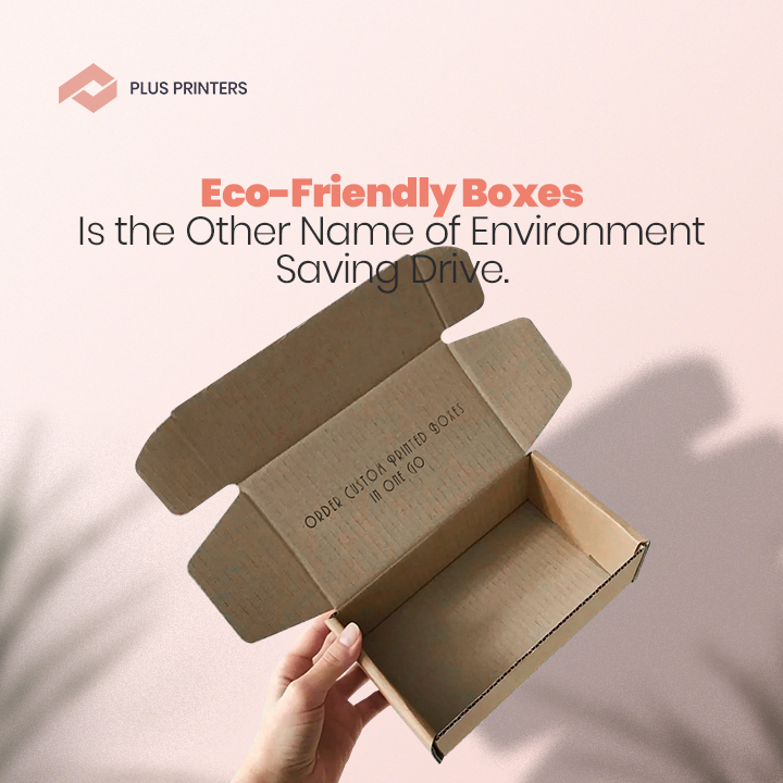 Eco-Friendly Boxes Is the Other Name of Environment Saving Drive by plusprinters packaging company in USA