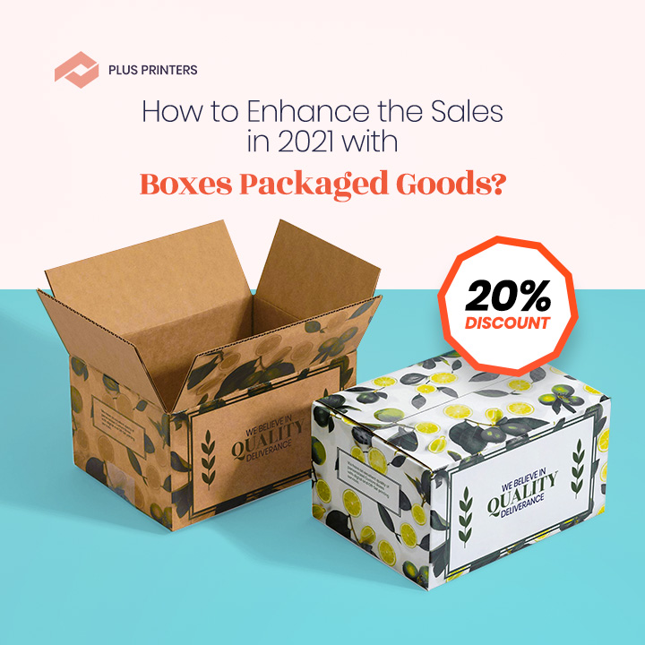 How to Enhance the Sales in 2021 with Boxes Packaged Goods