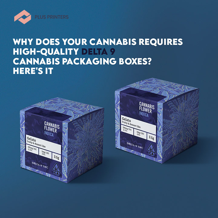 Why Does Your Cannabis Requires High-Quality Delta 9 Cannabis Packaging Boxes Here's it