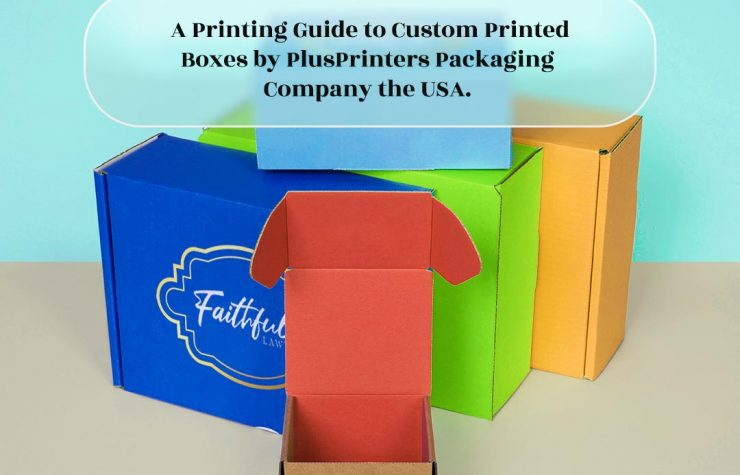 Custom Printed Boxes: PlusPrinters give you a Complete Guide of Printing