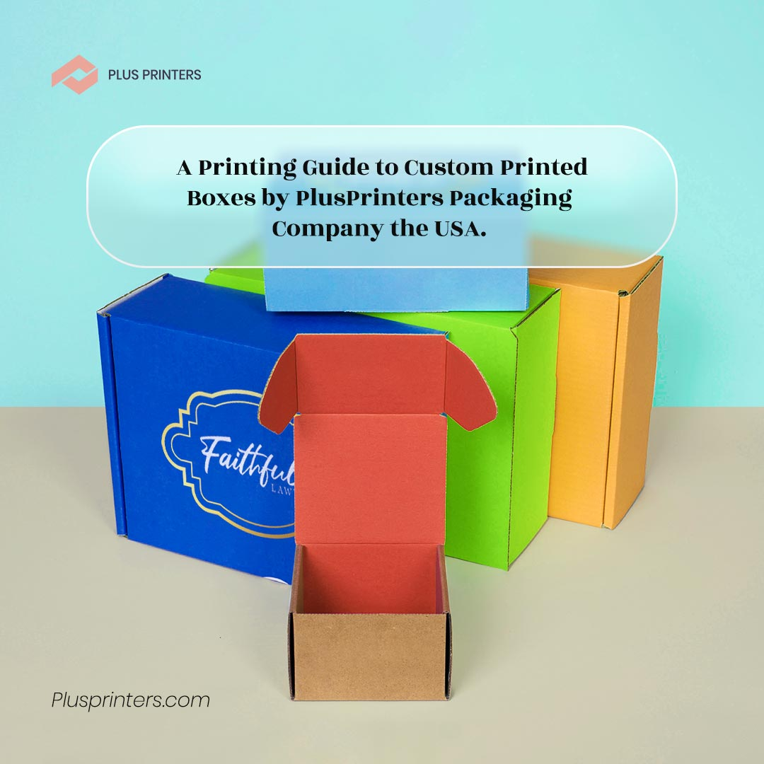 Custom Printed Boxes printing guide by www.plusprinters.com packaging company usa