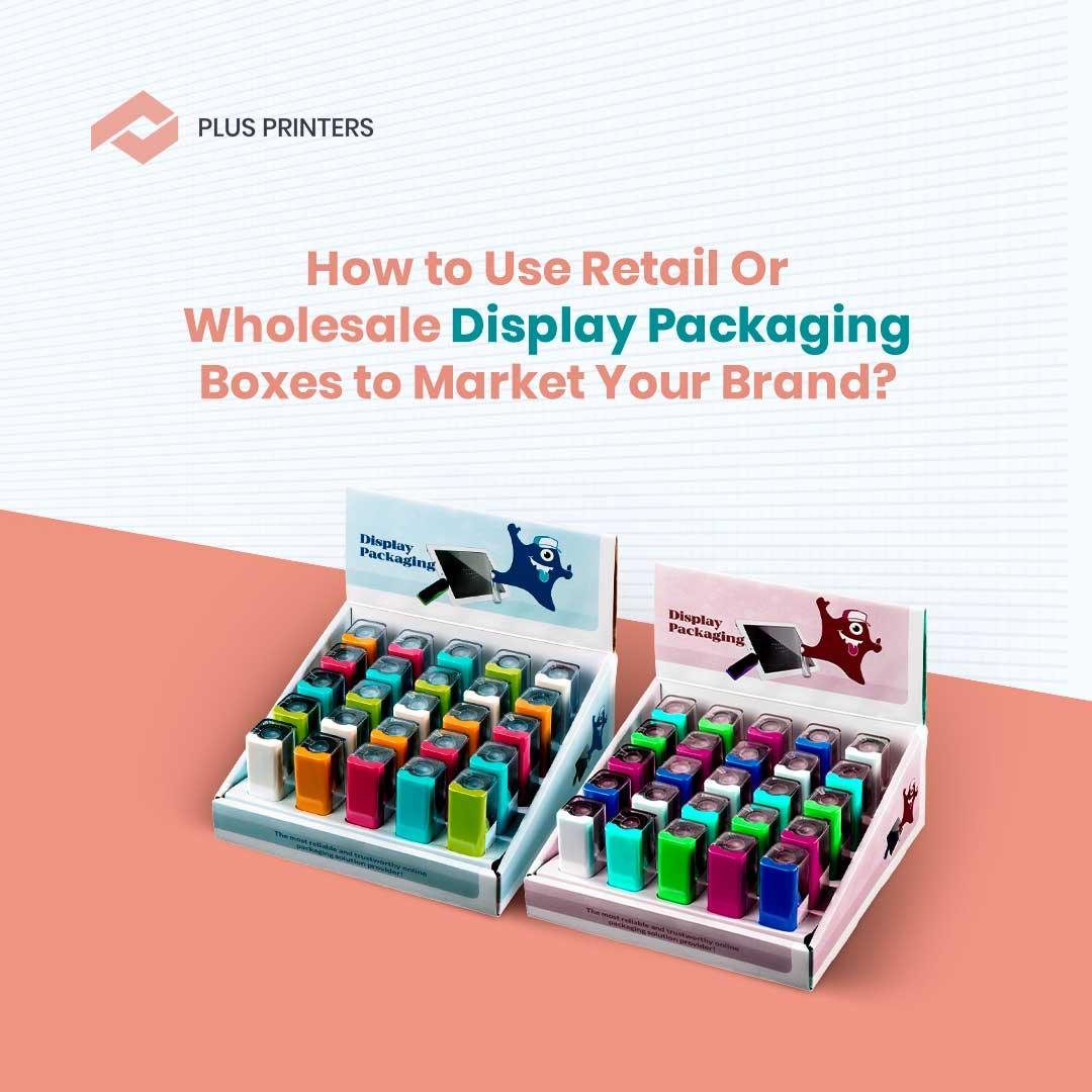 Display Packaging Boxes by www.plusprinters.com packaging company usa